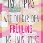 10 Tipps wie du dir den Frühling in die Wohnung holst